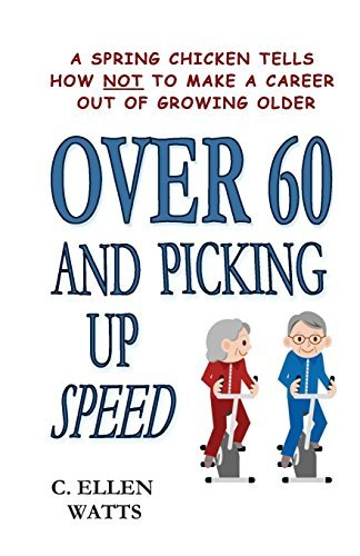 Over 60 and Picking Up Speed: A Spring Chicken Tells How Not To Make A Career Out of Growing Older by Mrs. C. Ellen Watts (2014-04-29)
