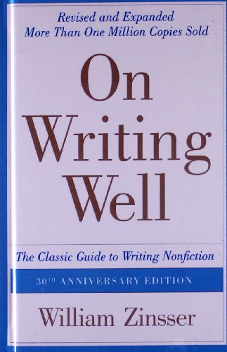 On Writing Well: The Classic Guide to Writing Nonfiction: The Classic Guide to Writing Nonfiction por William Zinsser