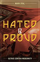 Hated & Proud: Ultras Contra Modernity