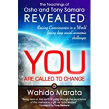 The Teachings of Osho and Tony Samara Revealed - You Are Called To Change: Raising Consciousness in a World facing deep social-economic challenges (English Edition)