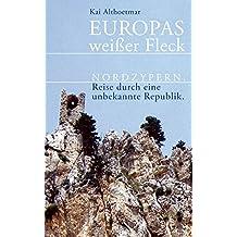 Europas weißer Fleck: Nordzypern. Reise durch eine unbekannte Republik (Kindle Single)