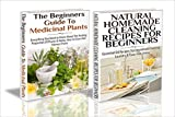 Essential Oils Box Set #38:Natural Homemade Cleaning Recipes for Beginners & The Beginners Guide to Medicinal Plants (Natural Homemade Recipes, Cleaning ... Living, Natural Products, Gardening)