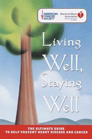 living-well-staying-well-the-ultimate-guide-to-help-prevent-heart-disease-and-cancer-american-heart-