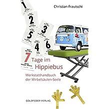 7 Tage im Hippie-Bus: Werkstatthandbuch der Wirbelsäulen-Seele