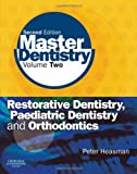 Master Dentistry: Volume 2: Restorative Dentistry, Paediatric Dentistry and Orthodontics, 2e: Restorative Dentistry, Paediatric Dentistry and Orthodontics - Vol. 2 (Old Edition)