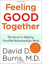Feeling Good Together: The Secret to Making Troubled Relationships Work by David D. Burns M.D. (2010-01-26)
