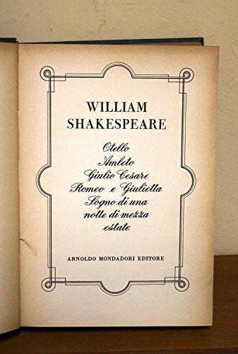 Otello, Amleto, Giulio Cesare.... Di William Shakespeare 1^ Ed. Mondadori 1955