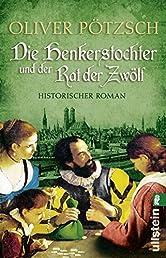 Die Henkerstochter und der Rat der Zwölf: Historischer Roman (Ullstein Belletristik)