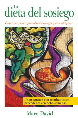 La Dieta del Sosiego: Comer Por Placer, Para Obtener Energía y Para Adelgazar