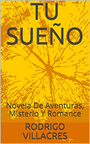 TU SUEÑO: Novela De Aventuras, MIsterio Y Romance (R001 nº 1) por RODRIGO VILLACRES