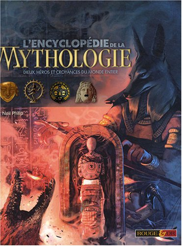 L'encyclopédie de la mythologie : Dieux, héros et croyances du monde entier