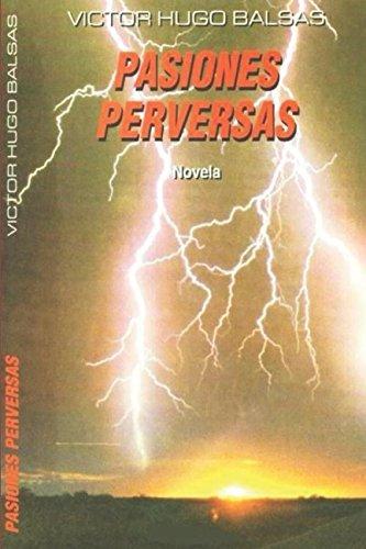 PASIONES PERVERSAS por VICTOR HUGO BALSAS