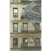On Looking: Eleven Walks with Expert Eyes Lrg Edition by Horowitz, Alexandra (2013) Hardcover