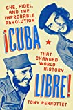 Cuba Libre!: Che, Fidel, and the Improbable Revolution That Changed World History [Lingua Inglese]