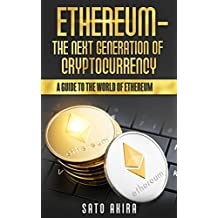 Ethereum  - The Next Generation of Cryptocurrency: A Guide to the World of Ethereum (English Edition)