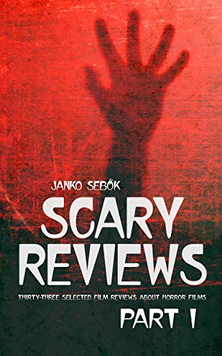 SCARY REVIEWS - PART I: Thirty-three selected film reviews about horror films (English Edition)