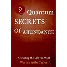 9 Quantum Secrets of Abundance: How to Attract What You Want by Mr Warren Lee Taylor Jr. (2014-03-15)