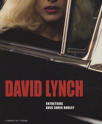 DAVID LYNCH. Édition augmentée (3ème éd.) par Entretiens avec Chris Rodley
