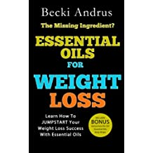 Essential Oils for Weight Loss: Learn How To JUMPSTART Your Weight Loss Success With Essential Oils (Essential Oils Books Book 2) (English Edition)