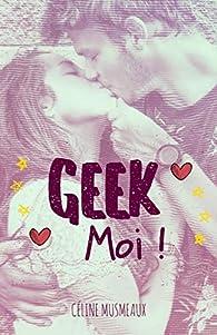 Geek Moi Celine Musmeaux Babelio