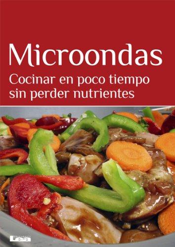 Microondas. Cocinar en poco tiempo sin perder nutrientes ...