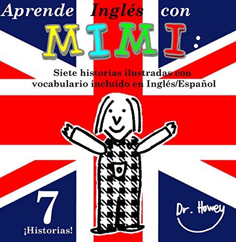 Aprende Inglés con Mimi: Siete historias ilustradas con vocabulario incluido en Inglés/Español (Mimi es-eng nº 5)