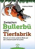 Zwischen Bullerbü und Tierfabrik: Warum wir einen anderen Blick auf die Landwirtschaft brauchen - Andreas Möller