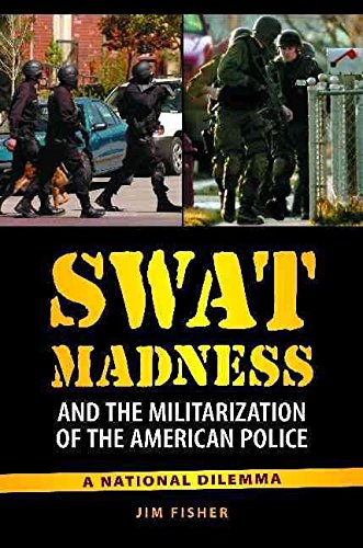[(SWAT Madness and the Militarization of the American Police : A National Dilemma)] [By (author) Jim Fisher] published on (September, 2010) par Jim Fisher