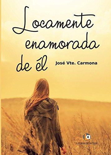 Locamente enamorada de él por Jose Vte. Carmona Simarro