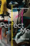 Perfect Me: Beauty as an Ethical Ideal - Heather Widdows
