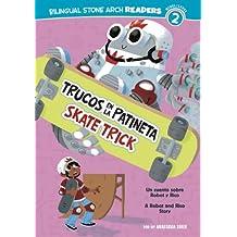 Trucos en la patineta / Skate Trick (Un cuento sobre Robot y Rico / Robot and Rico Story: Bilingual Stone Arch Readers, Nivel 2 / Level2)
