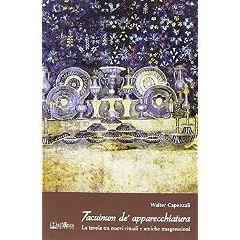 Tacuinum De' Apparecchiatura. La Tavola Tra Nuovi Rituali E Antiche Trasgressioni