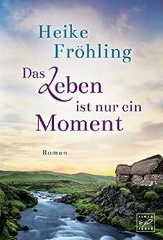 Das Leben ist nur ein Moment (German Edition) by [Fröhling, Heike]