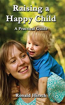 Raising a Happy Child: A Practical Guide (English Edition) par [Hirsch, Ronald]