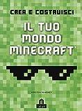 Crea e costruisci il tuo mondo. Minecraft. Ediz. a colori