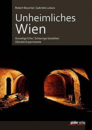 Unheimliches Wien: Gruselige Orte - Schaurige Gestalten - Okkulte Experimente