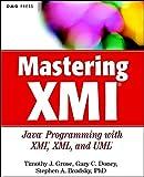 Mastering XMI: Java Programming with XMI, XML, and UML: Java Programming with the XMI Toolkit, XML and UML (Step-by-Step)