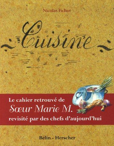 Cuisine : Le cahier retrouv de Soeur Marie M. rvisit par des chefs d'aujourd'hui