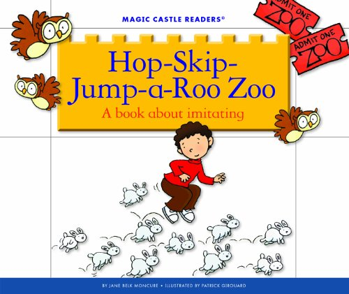 Hop-Skip-Jump-A-Roo Zoo: A Book about Imitating (Magic Castle Readers: Creative Arts)