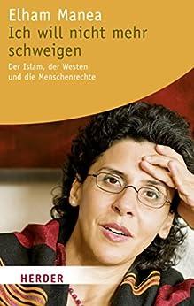 Ich will nicht mehr schweigen: Der Islam, der Westen und die Menschenrechte (HERDER spektrum) (German Edition) by [Manea, Elham]
