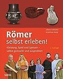 Römer selbst erleben!: Kleidung, Spiel und Speisen - selbst gemacht und ausprobiert - Juliane Schwartz, Ermelinde Wudy