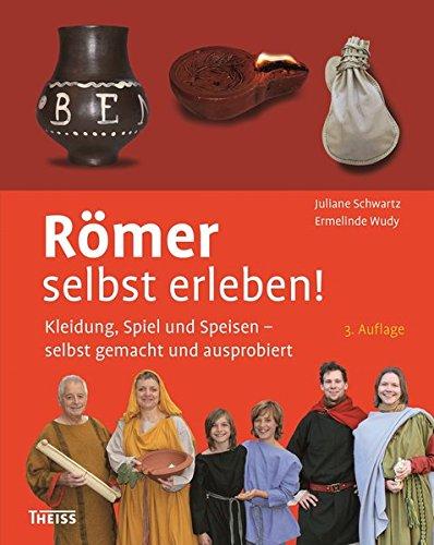 Römer selbst erleben!: Kleidung, Spiel und Speisen - selbst gemacht und ausprobiert (Für Kleidung Männer Griechische)