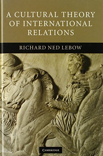 A Cultural Theory of International Relations by Richard Ned Lebow (2009-01-12)