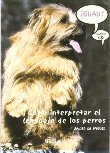 ¡guau! como interpretar el lenguaje de los perros (+CD) por Javier De Miguel