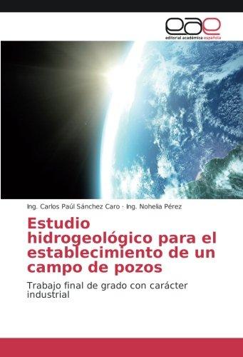 Estudio hidrogeológico para el establecimiento de un campo de pozos: Trabajo final de grado con carácter industrial