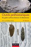 Outils préhistoriques - 6e éd : Du galet taillé au bistouri d'obsidienne (Hors collection)