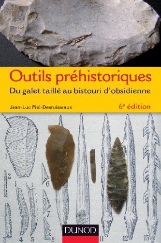 Outils prhistoriques - 6e d. - Du galet taill au bistouri d'obsidienne