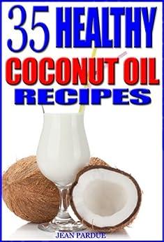 35 Healthy Coconut Oil Recipes (English Edition) von [Pardue, Jean]