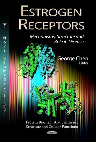 Estrogen Receptors: Mechanisms, Structure and Role in Disease (Protein Biochemistry, Synthesis, Structure and Cellular Functions) by Nova Science Publishers (2012-09-10)
