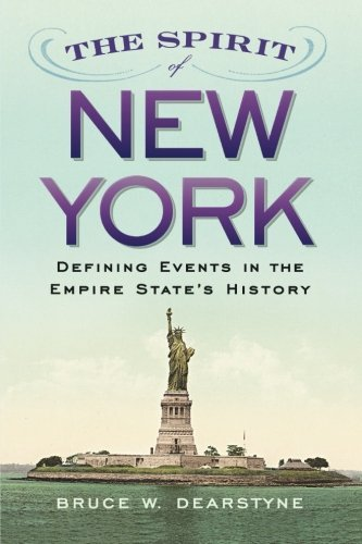 The Spirit of New York: Defining Events in the Empire State's History (Excelsior Editions) by Bruce W. Dearstyne (2015-06-04)